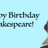 Happy Birthday, Shakespeare!