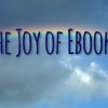 The Joy of Ebooks