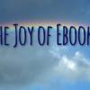 The Joy of Ebooks
