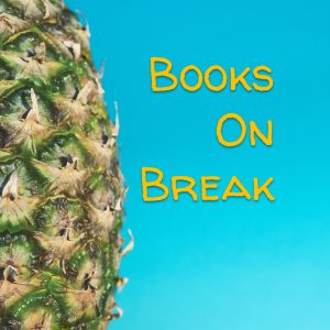 a picture of a pineapple on a blue background with yellow text that says Books On Break