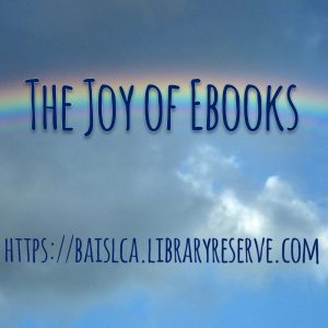 Text: The Joy of Ebooks over a picture of a rainbow and the link https://baislca.libraryreserve.com