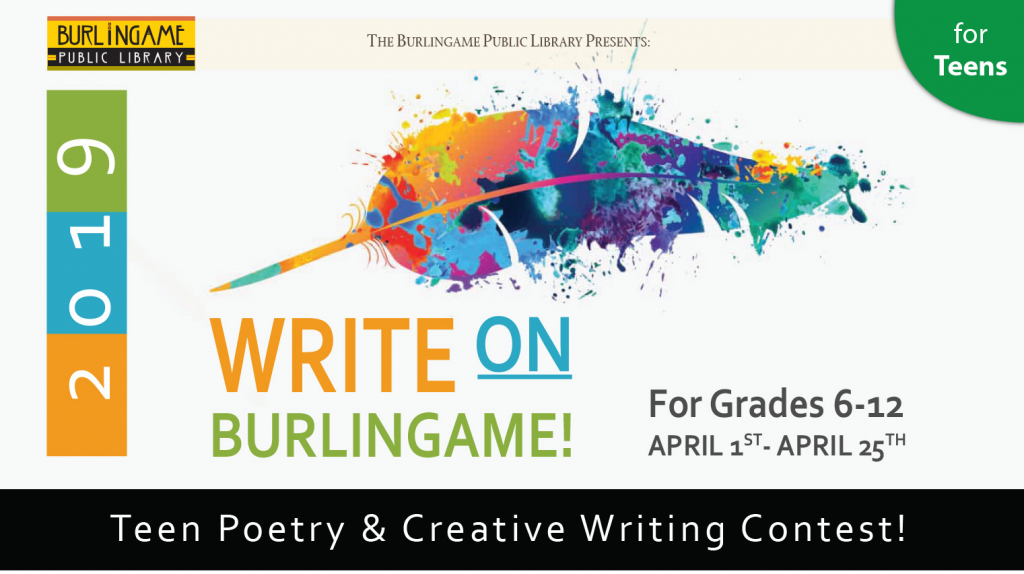A graphic advertising the Write On Burlingame creative writing contest for teens. Text reads The Burlingame Public Library Presents Write On Burlingame: Teen Poetry and Creative Writing Contest! For Grades 6 through 12, April 1st through April 25th. The graphic shows a quill feather pen in a variety of colors that look like paint splotches.